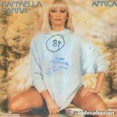 Discos de vinilo: RAFFAELLA CARRA-AFRICA + PORQUE EL AMOR SINGLE EDITADO POR HISPAVOX EN 1984 . Lote 113929115