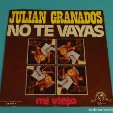 Discos de vinilo: JULIÁN GRANADOS. NO TE VAYAS. MI VIEJO. Lote 114061787