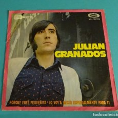 Discos de vinilo: JULIÁN GRANADOS.PORQUE ERES PEQUEÑITA. LO VOY A DECIR ESPECIALMENTE PARA TI. Lote 114089307