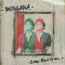 Discos de vinilo: MORGANA - COME BACK TO ME / LP MAXI-SINGLE MAX MUSIC DE 1988 RF-4868. Lote 114153887