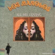 Discos de vinilo: LOS MANOLOS - . ALL MY LOVING / LP MAXISINGLE RCA DE 1991 RF-4887 , BUEN ESTADO. Lote 114242391