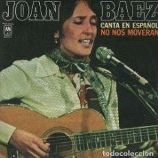Discos de vinilo: JOAN BAEZ - NO NOS MOVERAN - SINGLE ESPAÑOL DE VINILO CANTADO EN ESPAÑOL. Lote 114348935
