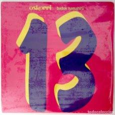 Discos de vinilo: OSKORRI LP VINILO 13 BADOK HAMAHIRU 1992 ELKAR CON ENCARTE. Lote 114588319