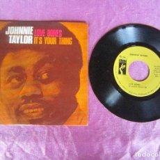 Discos de vinilo: JOHNNIE TAYLOR. LOVE BONES / IT´S YOUR THING SINGLE VINILO. Lote 114791079