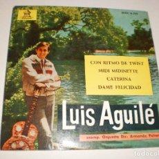 Discos de vinilo: SINGLE LUIS AGUILÉ. CON RITMO DE TWIST. MIDI MIDINETTE. CATERINA. DAME FELICIDAD. EMI 1963 SPAIN. Lote 114941575