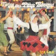 Discos de vinilo: FÊTES AU PAYS BASQUE : IRRINTZINA / MUTIL DANTZA / LUISA / INGURUKO DANTZA / DIANA DE SAN FERMIN.... Lote 114996631