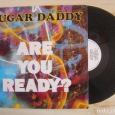 Discos de vinilo: SUGAR DADDY - ARE YOU READY - MAXISINGLE 33 ESPAÑOL 1991 - SPITFIRE MUSIC. Lote 115096835