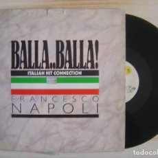Discos de vinilo: FRANCESCO NAPOLI - BALLA BALLA - ITALIAN HIT CONNECTION - MAXISINGLE 1987 - BCM. Lote 115114951