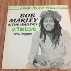 Discos de vinilo: BOB MARLEY & THE WAILERS,,IS THIS LOVE,,KINKY REGGAE,,. Lote 115149611