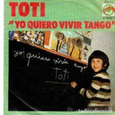 Discos de vinilo: TOTI - YO QUIERO VIVIR TANGO - SINGLE EXPLOSIÓN 1972. Lote 115398603