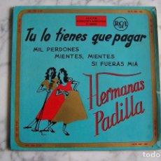 Discos de vinilo: SINGLE HERMANAS PADILLA, TÚ LO TIENES QUE PAGAR. . Lote 115403587