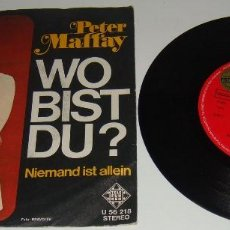 Discos de vinilo: PETER MAFFAY - WO BIST DU / NIEMAND IST ALLEIN - SINGLE MADE IN GERMANY - MAFFAY. Lote 115456127