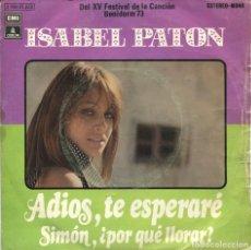 Discos de vinilo: ISABEL PATON / ADIS, TE ESPERARE (XV FESTIVAL DE BENIDORM) SIMOIN, ¿POR QUE LLORAR? SINGLE 1973. Lote 115511639