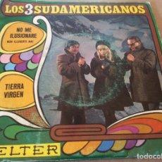 Discos de vinilo: LOS 3 SUDAMERICANOS. NO ME ILUSIONARE - TIERRA VIRGEN. 1968.. Lote 115540035