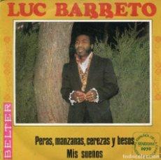 Discos de vinilo: LUC BARRETO / PERAS, MANZANAS, CEREZAS Y BESOS (XII FESTIVAL DE BENIDORM) + 1 (SINGLE 1970). Lote 115568583