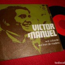 Discos de vinilo: VICTOR MANUEL EL COBARDE/EL TREN DE MADERA 7'' SINGLE 1970 DISCOS BCD ESPAÑA SPAIN. Lote 243623975
