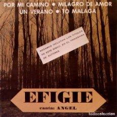 Discos de vinilo: EFIGIE CANTA: ANGEL - POR MI CAMINO / UN VERANO / MILAGRO DE AMOR / TO MALAGA - AUTOEDITADO 1976. Lote 115609611