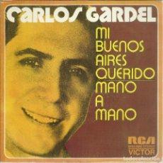 Discos de vinilo: CARLOS GARDEL - MI BUENOS AIRES QUERIDO / MANO A MANO - SINGLE RCA 1973. Lote 115689963
