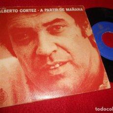 Discos de vinilo: ALBERTO CORTEZ A PARTIR DE MAÑANA/MI GRAN AMOR 7'' SINGLE 1980 HISPAVOX. Lote 115717059