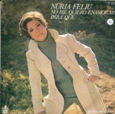 Discos de vinilo: NURIA FELIU / NO ME QUIERO ENAMORAR / PARA QUE (SINGLE 1970). Lote 115729611