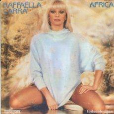 Discos de vinilo: RAFFAELLA CARRA / AFRICA / PORQUE EL AMOR (SINGLE 1984). Lote 116194647