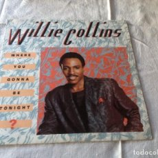 Discos de vinilo: WILLIE COLLINS ?– WHERE YOU GONNA BE TONIGHT ?1986. Lote 116201615