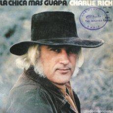 Discos de vinilo: CHARLIE RICH / LA CHICA MAS GUAPA / QUERIENDO REGRESAR A CASA (SINGLE 1973). Lote 116265975