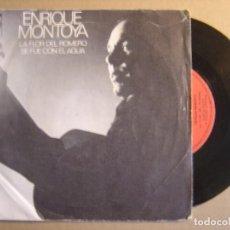 Discos de vinilo: ENRIQUE MONTOYA - LA FLOR DEL ROMERO + SE FUE CON EL AGUA - SINGLE 1976 - DISCOPHON. Lote 116534051