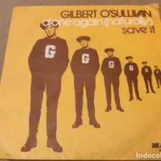 Discos de vinilo: GILBERT O'SULLIVAN - ALONE AGAIN (NATURALLY) / SAVE IT. 1972.. Lote 116571299