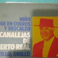 Discos de vinilo: NIÑO QUE EN CUEROS Y DESCALZO CANALEJAS PUERTO REAL,ORILLO,ORILLO AÑOS 70. Lote 116637931