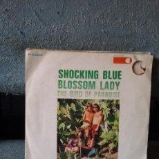 Discos de vinilo: SHOCKING BLUE ?– BLOSSOM LADY / THE BIRD OF THE PARADISE. Lote 117063551