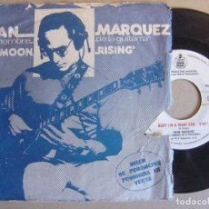 Discos de vinilo: JUAN MARQUEZ EL HOMBRE DE LA GUITARRA - BABY I´M A WANT + BAD MOON - SINGLE PROMOCIONAL HISPAVOX- 73. Lote 117147159