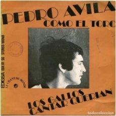 Discos de vinilo: PEDRO AVILA – COMO EL TORO - SG SPAIN 1971 - EDIGSA / LE CHANT DU MONDE EDX 01 SG. Lote 117251803
