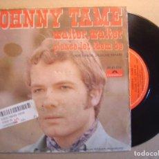 Discos de vinilo: JOHNNY TAME - WALTER, WALTER + PLEASE, LET THEM BE - SINGLE ESPAÑOL 1970 - POLYDOR. Lote 117537135
