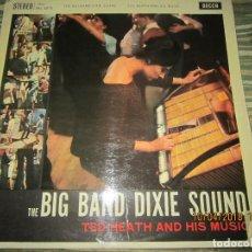 Discos de vinilo: TED HEATH - THE BIG BAND DIXIE SOUND LP - ORIGINAL INGLES - DECCA 1959 STEREO -. Lote 117947015