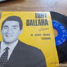 Discos de vinilo: TONY DALLARA. CANTA EN ESPAÑOL. SE LLAMA MARIA. LLORARÉ. Lote 118083891