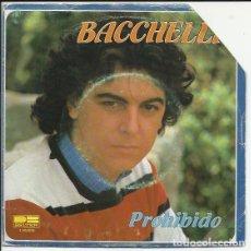 Discos de vinilo: - BACCHELLI - PROHIBIDO/ NO TE PUEDO OLVIDAR . BELTER 1981 - RARO. Lote 118197475