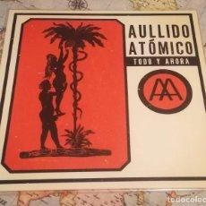 Disques de vinyle: LP AULLIDO ATÓMICO, TODO Y AHORA. Lote 214331333
