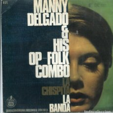 Discos de vinilo: MANNY DELGADO & HIS OP-FOLK COMBO / LA CHISPITA /LA BANDA (SINGLE 1967). Lote 118339603