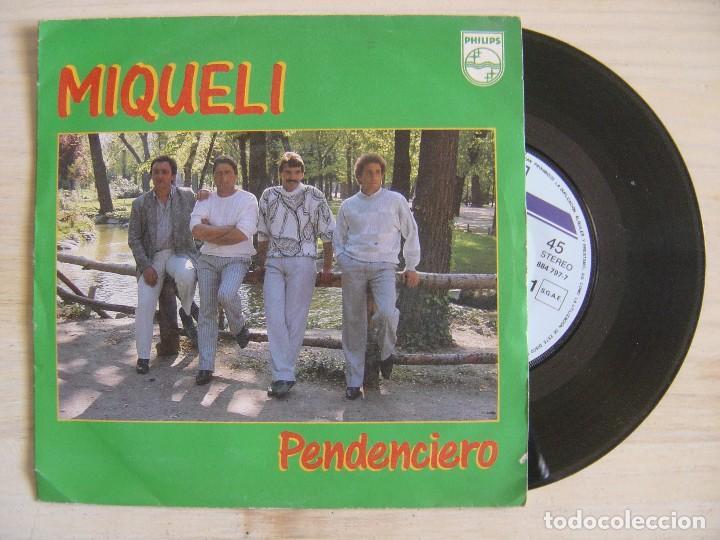 MIQUELI - PENDENCIERO + A TU VERA SIEMPRE - SINGLE 1986 - PHILIPS (Música - Discos - Singles Vinilo - Grupos Españoles de los 70 y 80)