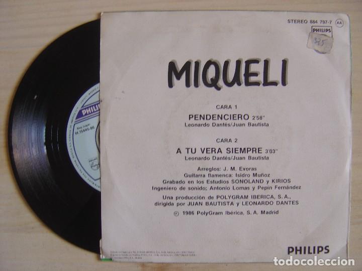 Discos de vinilo: MIQUELI - Pendenciero + A tu vera siempre - SINGLE 1986 - PHILIPS - Foto 2 - 118362463