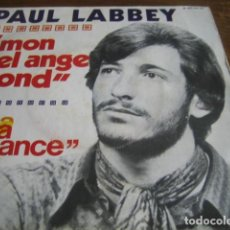 Discos de vinilo: PAUL LABBEY - MON BEL ANGE BLOND *********** RARO SINGLE FRANCÉS, BUEN ESTADO. Lote 118472339