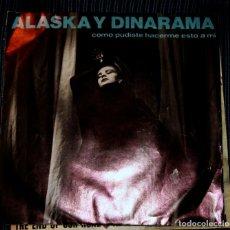 Discos de vinilo: ALASKA Y DINARAMA COMO PUDISTE HACERME ESTO A MI. Lote 118727131