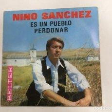 Discos de vinilo: NINO SANCHEZ ES UN PUEBLO - PERDONAR DE BELTER REF. 07-314 DE 1966 IMPECABLE. Lote 118749011