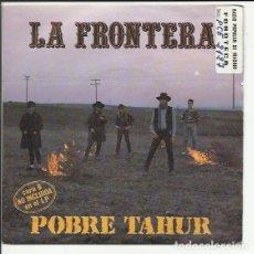 Discos de vinilo: LA FRONTERA SG POLYDOR 1985 POBRE TAHUR/ LA TRISTE BALADA DE FREDDY BANG (INEDITA) ROCK. Lote 119274603