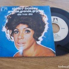 Discos de vinilo: SHIRLEY BASSEY. GRANDE,GRANDE,GRANDE. DIA TRAS DIA. Lote 119367487