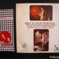 Discos de vinilo: IKE AND TINA TURNER- TE HE QUERIDO DEMASIADO. Lote 120217247