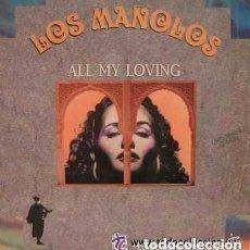 Discos de vinilo: LOS MANOLOS, ALL MY LOVING, MAXI SINGLE SPAIN 1991. Lote 120313175