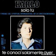 Discos de vinilo: KARLO / SOLO TU (II FESTIVAL DE MENORCA) / TE CONOCI SOLAMENTE AYER (SINGLE 1973). Lote 120342403