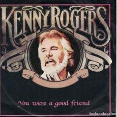 Discos de vinilo: KENNY ROGERS - YOU WERE A GOOD FRIEND / I DON'T NEED YOU (SINGLE ESPAÑOL, LIBERTY 1983). Lote 120400207
